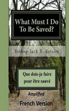 What Must I Do to Be Saved? - French : Que Dois-Je Faire Pour Etre Sauve? by...