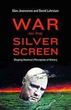 War on the Silver Screen : Shaping America's Perception of History by David...
