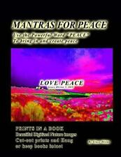 Mantras for Peace Use the Powerful Word PEACE to Bring in and Create Peace :...