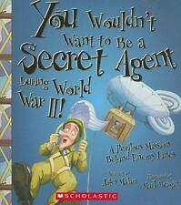 You Wouldn't Want to... Ser.: You Wouldn't Want to Be a Secret Agent During...