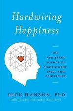 Hardwiring Happiness : The New Brain Science of Contentment, Calm, and...