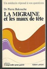 La migraine et les maux de tete.Dr Pierre BAKOUCHE.Robert Laffont Z016