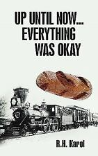 Up until Now... Everything Was Okay by R. H. Karol (2010, Paperback)