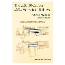 The U.S. .30 Caliber Gas Operated Service Rifles: A Shop Manual Volumes 1 and 2