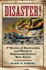 Disaster! : Stories of Destruction and Death in Nineteenth-Century New Jersey...