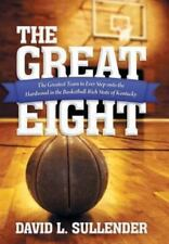 The Great Eight : The Greatest Team to Ever Step onto the Hardwood in the...