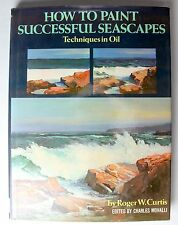 How to Paint Successful Seascapes: Techniques in Oil by Roger W. Curtis