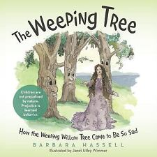 The Weeping Tree : How the Weeping Willow Tree Came to Be So Sad by Barbara...