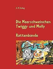 Die Meerschweinchen Twiggy und Molly : Rattenbande by A. H. Duling (2009,...