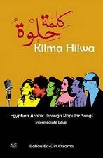 Kilma Hilwa: Egyptian Arabic Through Popular Songs : Intermediate Level by...