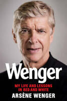 Wenger: My Life and Lessons in Red & White - Hardcover By Wenger, Arsene - GOOD