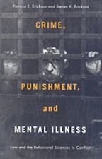 Crime, Punishment, and Mental Illness: Law and the Behavioral Sciences in Con...