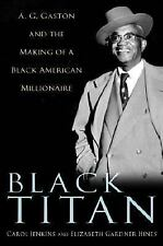 Black Titan: A. G. Gaston and the Making of a Black American Millionaire by Car