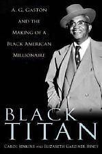 Black Titan: A. G. Gaston and the Making of a Black American Millionaire Carol