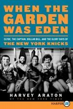 When the Garden Was Eden: Clyde, the Captain, Dollar Bill, and the Glory Days of