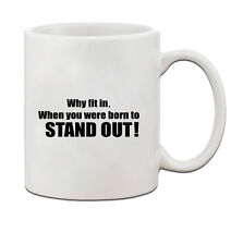WHY FIT IN WHEN YOU WERE BORN TO STAND OUT Ceramic Coffee Tea Mug Cup 11 Oz
