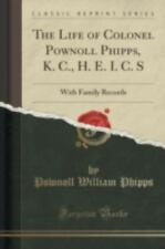 The Life of Colonel Pownoll Phipps, K. C. , H. E. I. C. S : With Family...