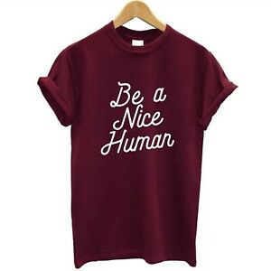 Be a Nice Human ||  Humanity Inspired Fashion Unisex T-shirt Top