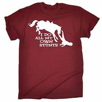 I Do All My Own Stunts Horse T-SHIRT Tee Riding Funny Present birthday gift