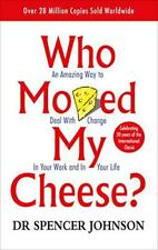 Who Moved My Cheese: An Amazing Way to Deal with Change in Your Work and in Your