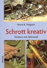 Schrott kreativ - Altmetall Alteisen Reparieren Schmied Recycling Upcycling