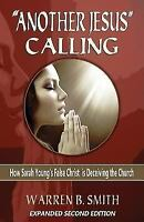 """Another Jesus"" Calling - 2nd Edition: How Sarah Young's False Christ Is Deceivi"
