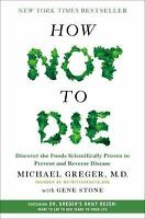 How Not to Die : Discover the Foods Scientifically Proven By Michael Greger