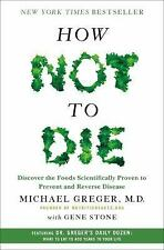 How Not to Die : Discover the Foods Scientifically Proven to Prevent and Reverse