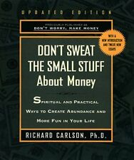 Dont Sweat the Small Stuff About Money: Simple Ways to Create Abundance and Hav