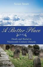 A Better Place: Death and Burial in Nineteenth-Century Ontario-ExLibrary