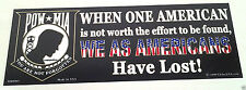 POW*MIA  WHEN ONE AMERICAN IS NOT...  Military Veteran Bumper Sticker BM0005 EE