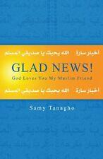 Glad News!: God Loves You My Muslim Friend
