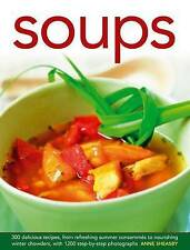 Soups: 300 Delicious Recipes, From Refreshing Summer Consommés To Nourishing Win