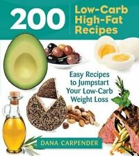 200 Low-Carb High-Fat Recipes Easy Recipes Jumpstart Your Lo by Carpender Dana
