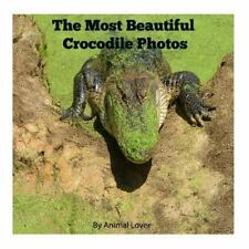The Most Beautiful Crocodile Photos by Animal Lover (2016, Paperback)