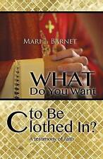 NEW What Do You Want to Be Clothed In? by Mari I. Barnet
