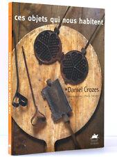 Ces objets qui nous habitent Daniel CROZES Photos P. SERVERA Éd. Rouergue 1999