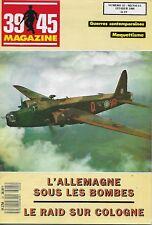 39-45 MAGAZINE N° 25 : L'ALLEMAGNE SOUS LES BOMBES - LE RAID SUR COLOGNE