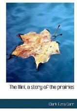 Illini, a Story of the Prairies: By Clark Ezra Carr