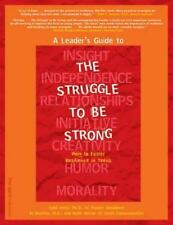 A Leader's Guide to the Struggle to Be Strong: How to Foster Resilience in Teens