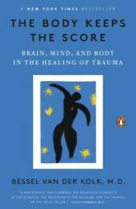 The Body Keeps the Score: Brain, Mind, and Body in the Healing of Trauma - GOOD