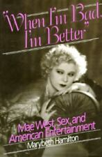 When I'm Bad, I'm Better: Mae West, Sex, and American Entertainment