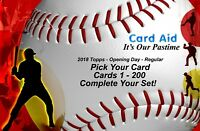 2018 Topps Opening Day - Regular - Cards 1-200 - U Pick Complete Your Set - Mint
