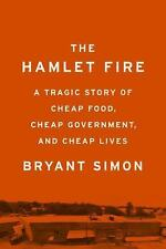 The Hamlet Fire : A Tragic Story of Cheap Food, Cheap Government, and Cheap...