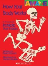 How Your Body Works: A Good Look Inside Your Insides (Amaze)