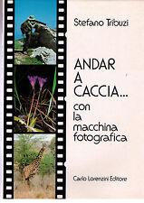 Andar a caccia...con la macchina fotografica - Tribuzi - Libro nuovo in Offerta!