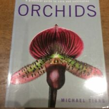Orchids a practical guide to care and cultivation by Michael Tibbs Illustrated