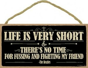 Life Is Very Short Theres No Time For Fussing... The Beatles Wood 10X5 Sign C34