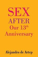 Sex after Our 13th Anniversary by Alejandro de Artep (2015, Paperback)