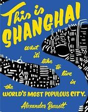 This is Shanghai: What it's Like to Live in the World's Most Populous-ExLibrary
